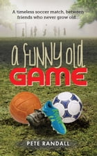 A Funny Old Game: A timeless soccer match, between friends who never grow old... by Pete Randall