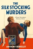 The Silk Stocking Murders: A Detective Story Club Classic Crime Novel (The Detective Club) by Anthony Berkeley