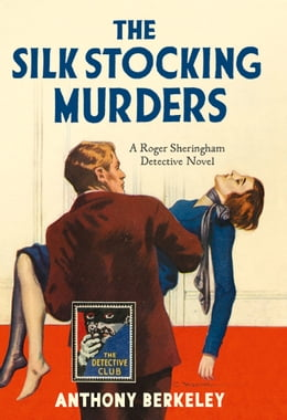 Book The Silk Stocking Murders: A Detective Story Club Classic Crime Novel (The Detective Club) by Anthony Berkeley