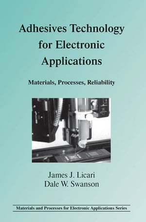 Adhesives Technology for Electronic Applications Materials,  Processing,  Reliability