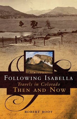 Following Isabella Travels in Colorado Then and Now