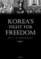 Korea's Fight for Freedom Part 1 (Illustrated) by F.A. McKenzie