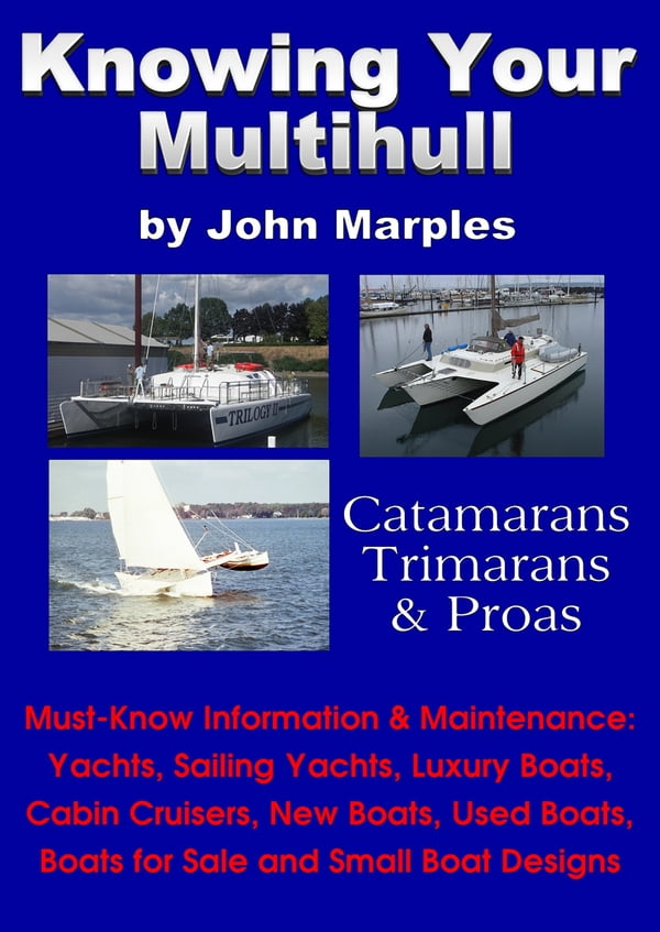 Knowing Your Multihull: Catamarans, Trimarans, Proas - Including Sailing  Yachts, Luxury Boats, Cabin Cruisers, New & Used Boats, Boats for Sale and