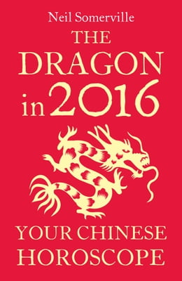 Book The Dragon in 2016: Your Chinese Horoscope by Neil Somerville