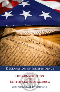 Declaration of Independence and The Constitution of the United States of America with Analysis and…