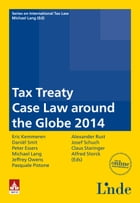 Tax Treaty Case Law around the Globe 2014: Schriftenreihe IStR Band 89 (Ausgabe Österreich) by Michael Lang