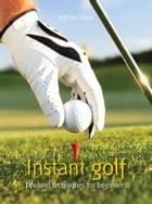 Instant golf: Tips and Techniques for Beginners by Infinite Ideas