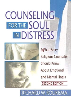 Counseling for the Soul in Distress What Every Religious Counselor Should Know About Emotional and Mental Illness,  Second Edition