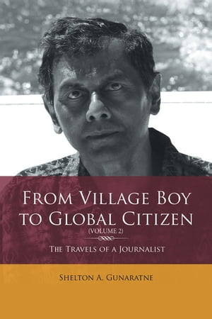 From Village Boy to Global Citizen (Volume 2): the Travels of a Journalist: The Travels of a Journalist