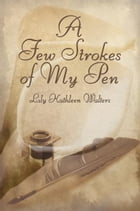 A Few Strokes of My Pen by Lily Kathleen Walters