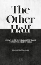 The Other Half: Creating gender-balanced teams for sustainable success by Simona Scarpaleggia