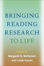 Bringing Reading Research to Life by Margaret G. McKeown, PhD