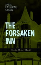 THE FORSAKEN INN (Gothic Mystery Classic): Historical Thriller: Intriguing Novel Featuring Dark Events Surrounding a Mysterious Murder by Anna Katharine Green