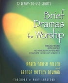 Brief Dramas for Worship: 12 Ready-to-Use Scripts by Brenda M. Newman