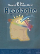 All You Wanted To Know About Headache by Savitri Ramaiah