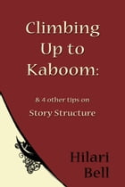 Climbing up to Kaboom & 4 other tips on Story Structure