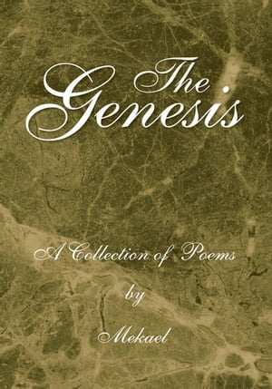 The Genesis: A Collection of Poems by Mekael