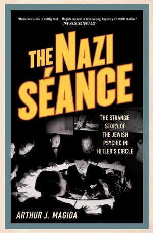 The Nazi S�ance The Strange Story of the Jewish Psychic in Hitler's Circle