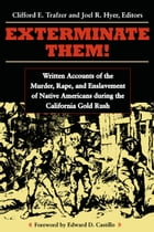 Exterminate Them: Written Accounts of the Murder, Rape, and Enslavement of Native Americans during…