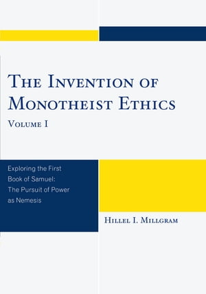 The Invention of Monotheist Ethics Exploring the First Book of Samuel