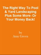 The Right Way To Pool & Yard Landscaping Plus Some More- Or Your Money Back! by Editorial Team Of MPowerUniversity.com