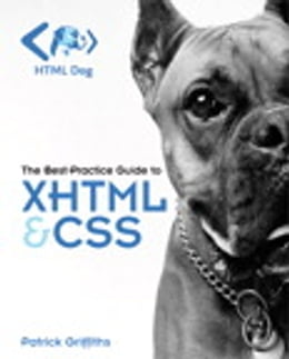 Book HTML Dog: The Best-Practice Guide to XHTML and CSS by Patrick Griffiths