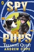 Spy Pups: Treasure Quest: Treasure Quest by Andrew Cope