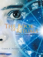 The Book of Rituals: Personal and Planetary Transformation by Carol E. Parrish-Harra