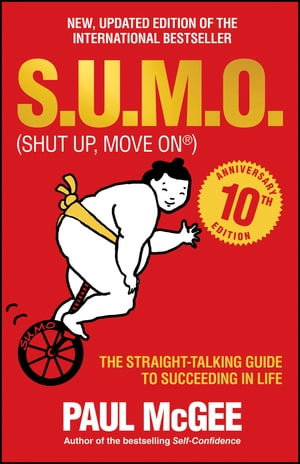 S.U.M.O (Shut Up,  Move On) The Straight-Talking Guide to Succeeding in Life