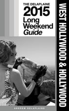 WEST HOLLYWOOD & HOLLYWOOD - The Delaplaine 2015 Long Weekend Guide by Andrew Delaplaine
