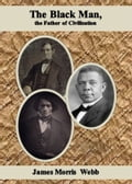 1230000269025 - James Morris Webb: The Black Man, the Father of Civilization - کتاب
