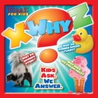 X-WHY-Z (A TIME for Kids Book): Kids Ask. We Answer by Editors of TIME For Kids Magazine