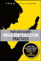 Fight Back Against Unfair Debt Collection Practices by Fred Williams