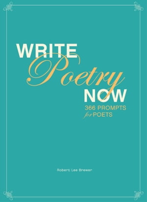 Write Poetry Now: 366 Prompts for Inspiring Your Poems de Robert Lee Brewer