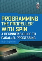 Programming the Propeller with Spin: A Beginner's Guide to Parallel Processing by Harprit Sandhu
