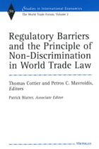 Regulatory Barriers and the Principle of Non-discrimination in World Trade Law: Past, Present, and…