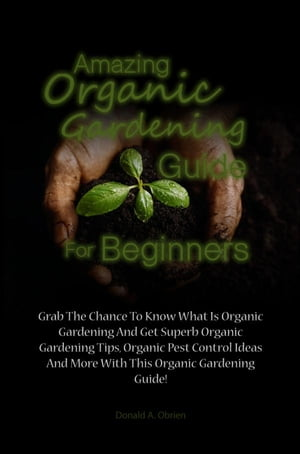 Amazing Organic Gardening Guide For Beginners Grab The Chance To Know What Is Organic Gardening And Get Superb Organic Gardening Tips,  Organic Pest Co