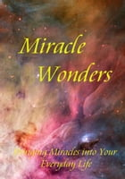 Miracle Wonders: Bringing Miracles into Your Everyday Life by Bianca Arden