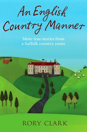 An English Country Manner More true stories from a Suffolk country estate