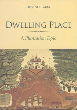 Book Dwelling Place: A Plantation Epic by Erskine Clarke