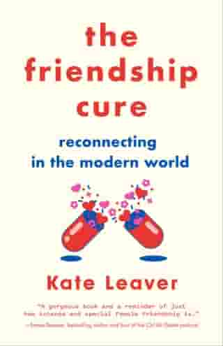 The Friendship Cure: Reconnecting in the Modern World