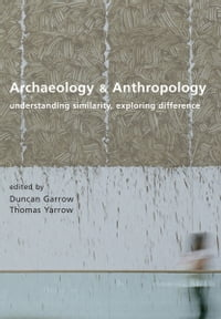 Archaeology and Anthropology: Understanding Similarity, Exploring Difference