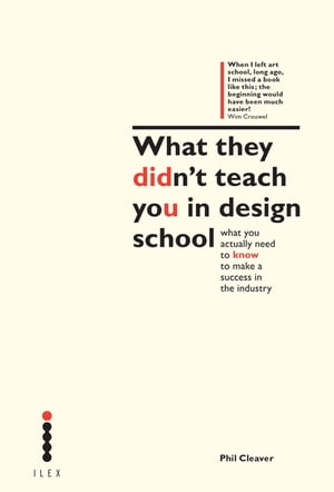 What they didn't teach you in design school What you actually need to know to make a success in the industry