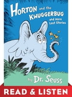 Horton and the Kwuggerbug and more Lost Stories: Read & Listen Edition Cover Image