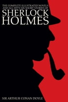 The Complete Illustrated Novels and all Fifty-six Short Stories of Sherlock Holmes: A Study in Scarlet, The Sign of the Four, The Hound of the Baskerv by Sir Arthur Conan Doyle, Sidney Paget, George Hutchinson