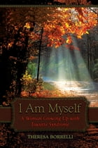 I Am Myself: A Woman Growing Up with Tourette Syndrome by Theresa Borrelli