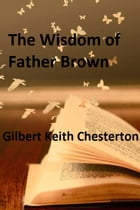 The Wisdom of Father Brown by Gilbert Keith Chesterton