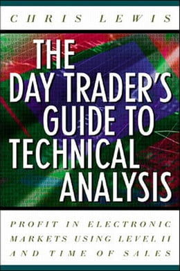 Book The Day Trader's Guide to Technical Analysis: How to Use Chart Patterns, Level II and Time of Sales… by Lewis, Chris