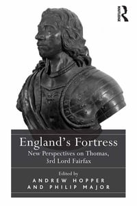England's Fortress: New Perspectives on Thomas, 3rd Lord Fairfax