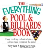 The Everything Pool & Billiards Book: From Breaking to Bank Shots, Everything You Need to Master the Game by Amy Wall